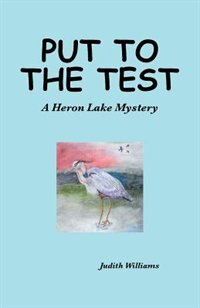 Put to the Test: A Heron Lake Mystery de Judith Williams