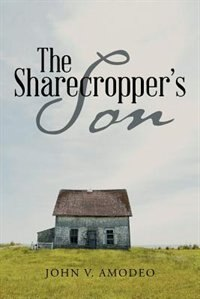 The Sharecropper's Son by John V. Amodeo