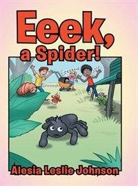 Eeek, a Spider! by Alesia Leslie Johnson
