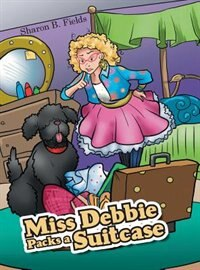 Miss Debbie Packs a Suitcase by Sharon B. Fields