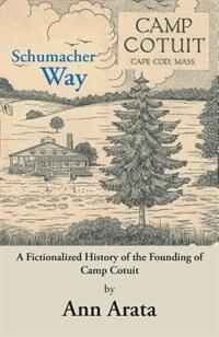 Schumacher Way: A Fictionalized History of the Founding of Camp Cotuit de Ann Arata