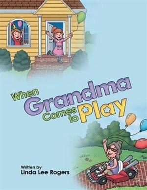 When Grandma Comes to Play de Linda Lee Rogers