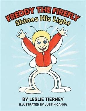 Freddy the Firefly Shines His Light by Leslie Tierney