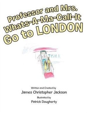 Professor and Mrs. Whats-A-Ma-Call-It Go to London de James Christopher Jackson