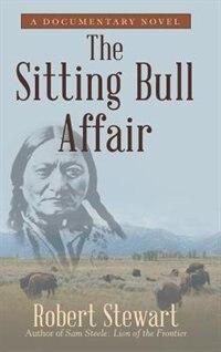 The Sitting Bull Affair: A Documentary Novel de Robert Stewart