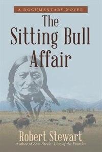 The Sitting Bull Affair: A Documentary Novel