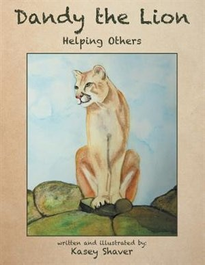 Dandy the Lion: Helping Others by Kasey Shaver