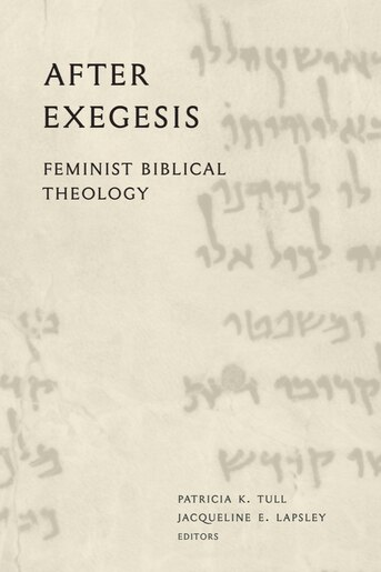 After Exegesis: Feminist Biblical Theology by Patricia K. Tull