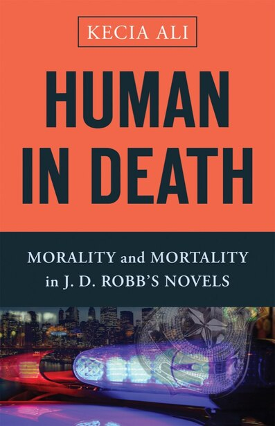 Human in Death: Morality and Mortality in J. D. Robb's Novels by Kecia Ali