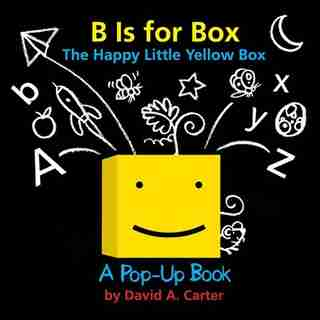 B Is for Box -- The Happy Little Yellow Box: A Pop-Up Book by David  A. Carter