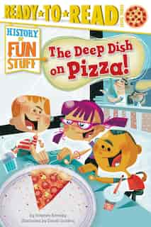 The Deep Dish on Pizza! by Stephen Krensky