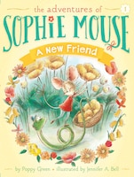 A New Friend: The Adventures of Sophie Mouse 1
