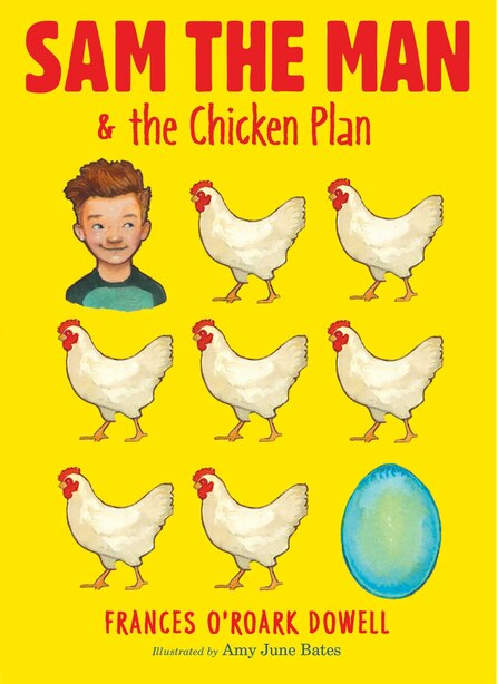 Sam the Man & the Chicken Plan by Frances O'roark Dowell