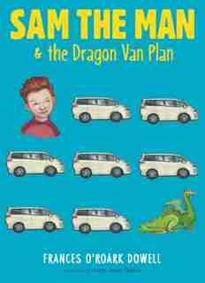 Sam the Man & the Dragon Van Plan by Frances O'roark Dowell
