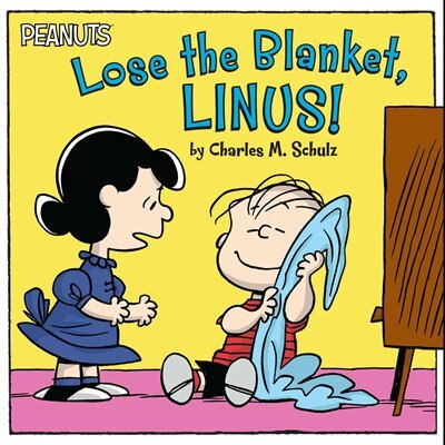 Lose the Blanket, Linus! by Charles  M. Schulz