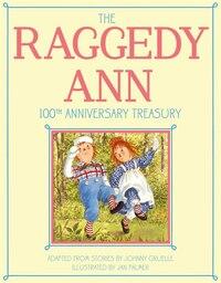 The Raggedy Ann 100th Anniversary Treasury: How Raggedy Ann Got Her Candy Heart; Raggedy Ann and…