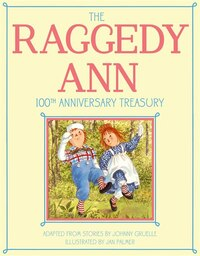 The Raggedy Ann 100th Anniversary Treasury: How Raggedy Ann Got Her Candy Heart; Raggedy Ann and…