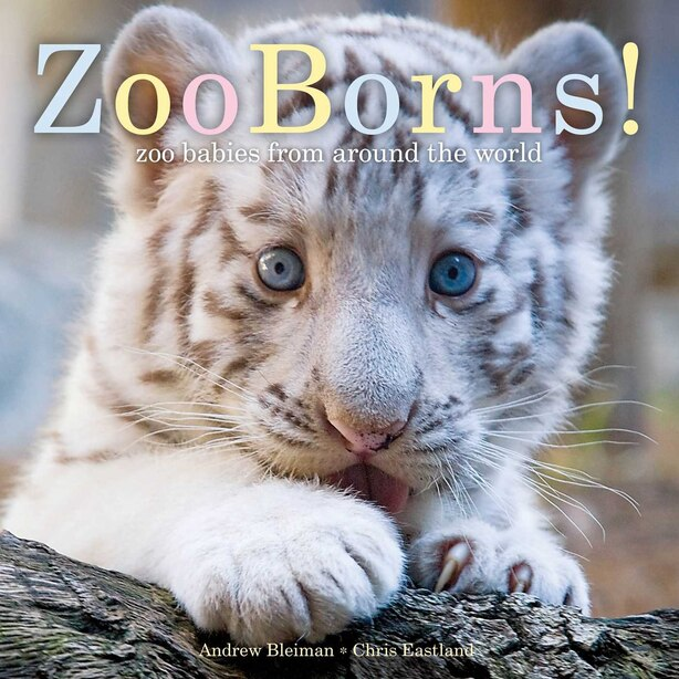 Zooborns!: Zoo Babies From Around The World by Andrew Bleiman