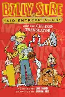 Billy Sure Kid Entrepreneur and the Cat-Dog Translator by Luke Sharpe