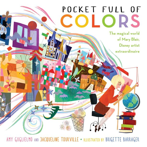 Pocket Full of Colors: The Magical World of Mary Blair, Disney Artist Extraordinaire by Amy Guglielmo