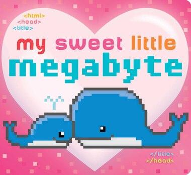 My Sweet Little Megabyte by Jeffrey Burton