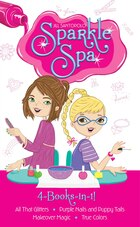 Sparkle Spa 4-Books-in-1!: All That Glitters; Purple Nails and Puppy Tails; Makeover Magic; True…