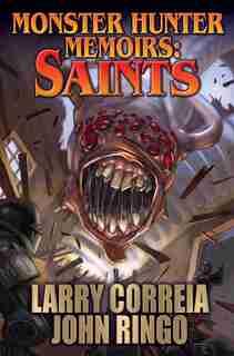 Monster Hunter Memoirs: Saints by Larry Correia