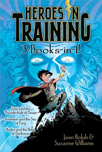 Heroes in Training 3-Books-in-1!: Zeus and the Thunderbolt of Doom; Poseidon and the Sea of Fury; Hades and the Helm of Darkness by Joan Holub