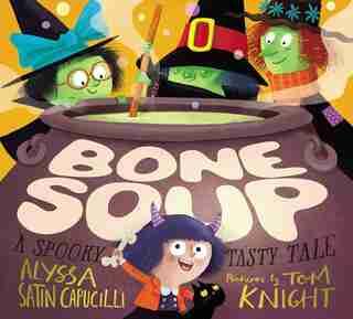 Bone Soup: A Spooky, Tasty Tale by Alyssa Satin Capucilli
