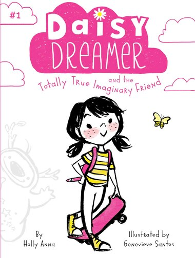 Daisy Dreamer and the Totally True Imaginary Friend by Holly Anna