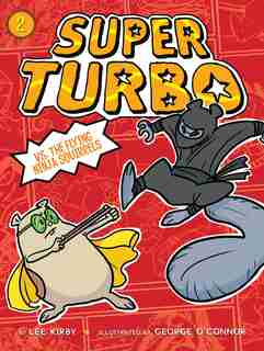 Super Turbo vs. the Flying Ninja Squirrels by Lee Kirby