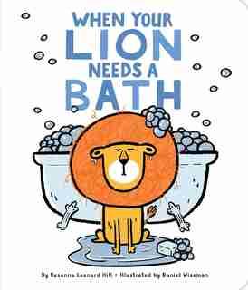 When Your Lion Needs a Bath by Susanna Leonard Hill