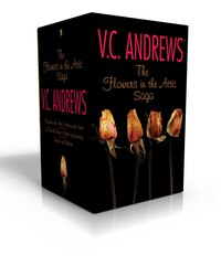 The Flowers in the Attic Saga: Flowers in the Attic/Petals on the Wind; If There Be Thorns/Seeds of…