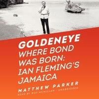 Goldeneye: Where Bond Was Born; Ian Fleming's Jamaica