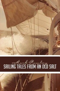 Sailing Tales From An Old Salt by Mark Rowley