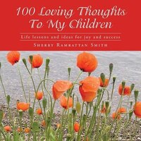 100 Loving Thoughts To My Children: Life Lessons And Ideas For Joy And Success