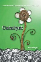 Catalyst: A Collection Of Commentaries To Get Us Talking