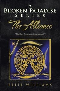 A Broken Paradise Series: The Alliance: What Have I Gotta Do To Bring You Back?