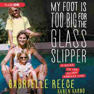 My Foot is Too Big for the Glass Slipper: A Guide to the Less Than Perfect Life by Karen Karbo