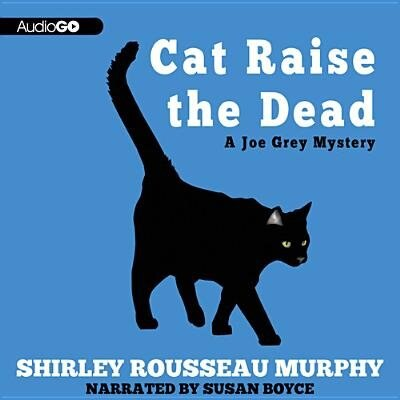 Cat Raise the Dead: A Joe Grey Mystery (#3) by Shirley Rousseau Murphy