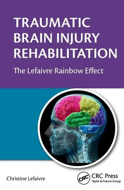 Traumatic Brain Injury Rehabilitation: The Lefaivre Rainbow Effect by Christine Lefaivre