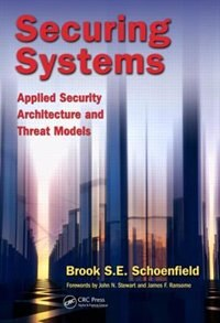 Securing Systems: Applied Security Architecture And Threat Models