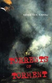 TORRENTS OF TORMENT by Kenneth K. Kamau