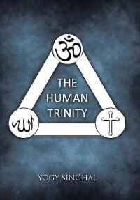 The Human Trinity by Yogy Singhal