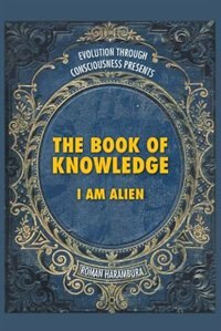 The Book of Knowledge: I Am Alien by Roman Harambura