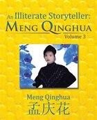 An Illiterate Storyteller: Meng Qinghua: Volume 3