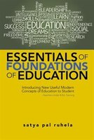 ESSENTIALS OF FOUNDATIONS OF EDUCATION: Introducing New Useful Modern Concepts of Education to…