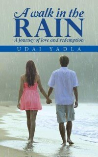A WALK IN THE RAIN: A journey of love and redemption by UDAI YADLA