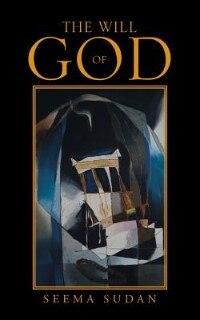 The Will Of God by Seema Sudan