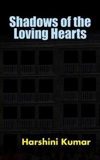 Shadows of the Loving Hearts by Harshini Kumar